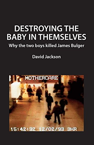 Destroying the Baby in Themselves: Why did the two boys kill James Bulger?