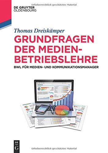 Grundfragen der Medienbetriebslehre: BWL für Medien- und Kommunikationsmanager (De Gruyter Studium)