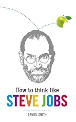 How to Think Like Steve Jobs by Daniel Smith (2013-09-12)