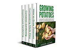The Complete Guide To Growing Potatoes At Home: 4 Book Boxed Set With Everything You Need To Know To Produce A Great Crop Of Potatoes by [Johns, Jason]