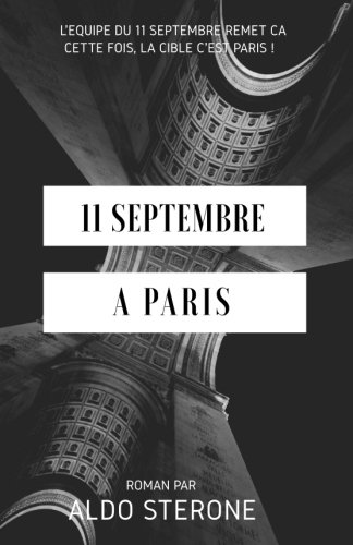 Descargar Libro 11 Septembre A Paris: L'equipe du 11 septembre remet ca. Cette fois, la cible c'est Paris ! de Aldo Sterone