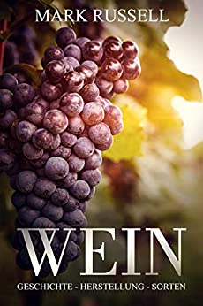Wein: Geschichte - Herstellung - Sorten (Wein Basiswissen / Grundlagen 1) von [Russell, Mark ]