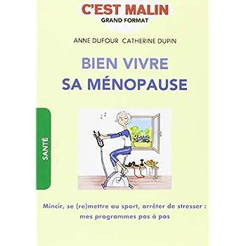 Bien vivre sa ménopause : Nutrition, activité physique, gestion du stress. Votre programme pour rester en pleine forme