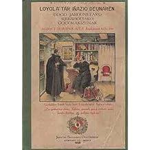 Loyola'tar I–azio Deunaren gogo jardunetako ejerzizioetako / egi ta erakutsi gogoragarienak.