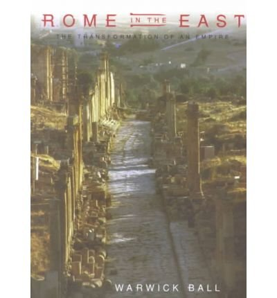 [(Rome in the East: The Transformation of an Empire)] [Author: Warwick Ball] published on (January, 2001)