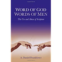 Word of God - Words of Men: The Use and Abuse of Scripture