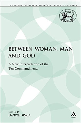 Between Woman, Man and God: A New Interpretation of the Ten Commandments (The Library of Hebrew Bible/Old Testament Studies: Journal for the Study of the Twenty-First Century Series 4, Band 401)