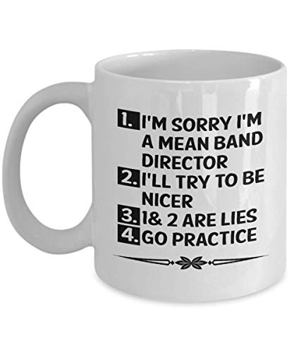 I'm Sorry I'm a Mean Band Director Mug - Perfect Band Teacher Gifts Ideas For Women, Mom, Wife, Her, Guys, Sister for Mother's Day - Funny Quote Ceramic Band Teacher Coffee Mug Tea Cup 11 OZ White
