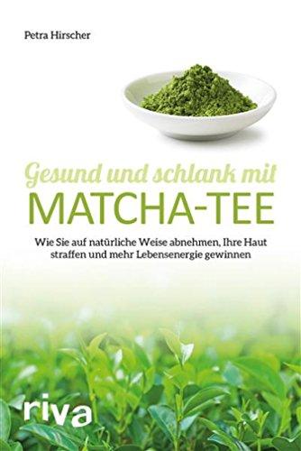 Gesund und schlank mit Matcha-Tee: Wie Sie auf natürliche Weise abnehmen, Ihre Haut straffen und mehr Lebensenergie gewinnen - Ree Bücher