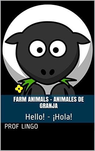 Farm Animals - Animales de Granja: Hello! - ¡Hola! por Prof Lingo
