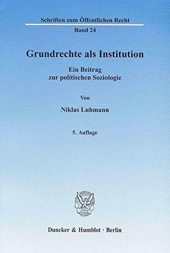 Grundrechte als Institution.: Ein Beitrag zur politischen Soziologie. (Schriften zum Öffentlichen Recht)