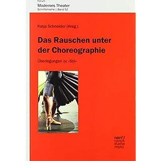 Das Rauschen unter der Choreographie: Überlegungen zu