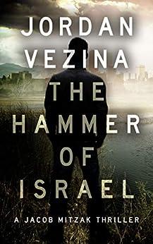 The Hammer Of Israel: Nazi Hunter vs. The CIA and The Fourth Reich (A Jacob Mitzak Thriller Book 1) (English Edition) par [Vezina, Jordan]