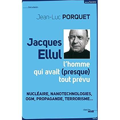 Jacques Ellul, l'homme qui avait presque tout prévu (Documents)