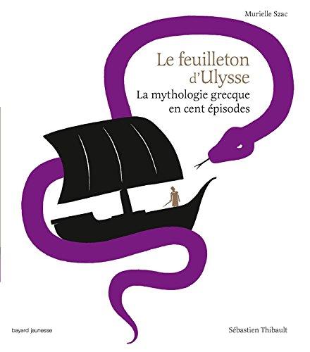 Le feuilleton d'Ulysse : La mythologie grecque en cent pisodes