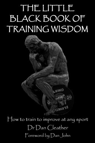 The Little Black Book of Training Wisdom: How to train to improve at any sport por Dr Dan Cleather PhD