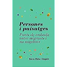 Persones i paisatges.: Punts de trobada entre migrants i no migrants. (Catalan Edition)