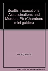 Scottish Executions, Assassinations and Murders (Chambers mini guides)