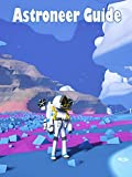 Astroneer Guide: The Ultimate Guide with Tips, Tricks and Secrets (English Edition)