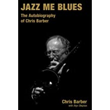 Jazz Me Blues: The Autobiography of Chris Barber (Popular Music History)