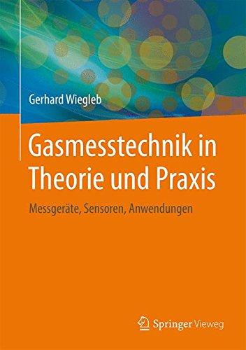 Gasmesstechnik in Theorie und Praxis: Messgeräte, Sensoren, Anwendungen