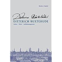 Dieterich Buxtehude: Leben - Werk - Aufführungspraxis