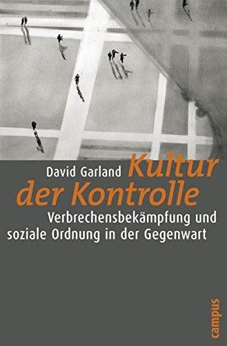 Kultur der Kontrolle: Verbrechensbekämpfung und soziale Ordnung in der Gegenwart (Frankfurter Beiträge zur Soziologie und Sozialphilosophie) by David Garland (2008-06-09) (Ge Garland)