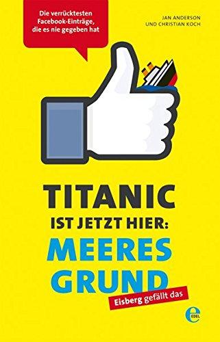 Titanic ist jetzt hier: Meeresgrund: Die verrücktesten Facebook-Einträge, die es nie gegeben hat