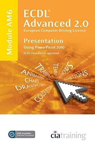 ECDL Advanced Syllabus 2.0 Module AM6 Presentation Using PowerPoint 2010 by CiA Training Ltd. (1-Jul-2010) Spiral-bound