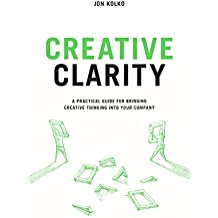 Creative Clarity: A practical guide for bringing creative thinking into your company (English Edition)