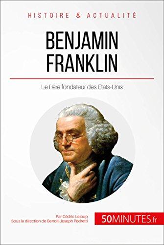 Benjamin Franklin: Le Père fondateur des États-Unis (Grandes Personnalités t. 33)