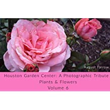 Houston Garden Center: A Photographic Tribute: Plants and Flowers - Volume 6 (Houston Garden Center: Plants) (English Edition)