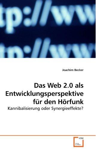 Das Web 2.0 als Entwicklungsperspektive für den Hörfunk: Kannibalisierung oder Synergieeffekte? Mp3 Web Radio
