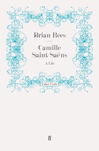 Camille Saint-Saëns: A Life