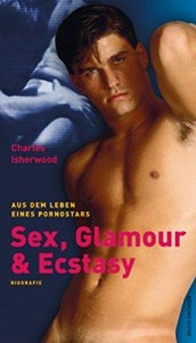 Sex, Glamour & Ecstasy: Aus dem Leben eines Pornostars