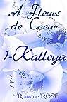 A fleurs de coeur, tome 1 : Katleya par Rose