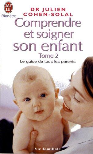 Comprendre et soigner son enfant : Tome 2 par Julien Cohen-Solal