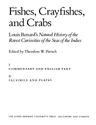 Fishes, Crayfishes and Crabs: Louis Renard's Natural History of the Rarest Curiosities of the Seas of the Indies (Foundations of Natural History)