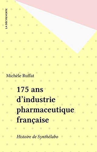 175 ans d'industrie pharmaceutique française: Histoire de Synthélabo