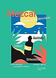 Mezcal l'esprit du Mexique