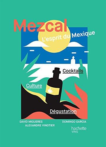 Mezcal l\'esprit du Mexique (Cocktails) (French Edition)