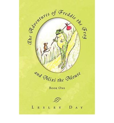 [ THE ADVENTURES OF FREDDIE THE FROG AND MIXI THE MOUSE: BOOK ONE ] by Day, Lesley ( Author) Nov-2011 [ Paperback ]