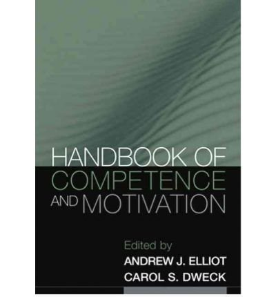 [(Handbook of Competence and Motivation)] [ Edited by Carol S. Dweck, Edited by Andrew J. Elliot, Foreword by Martin V. Covington ] [August, 2007]