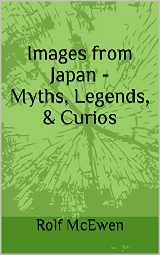 Images from Japan - Myths, Legends, & Curios (English Edition) -