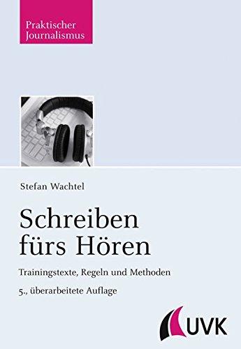Schreiben fürs Hören: Trainingstexte, Regeln und Methoden (Praktischer Journalismus)