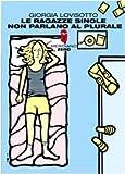 Scarica Libro Le ragazze single non parlano al plurale (PDF,EPUB,MOBI) Online Italiano Gratis