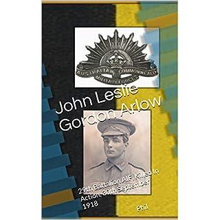 John Leslie Gordon Arlow: 29th Battalion AIF, Killed In Action, 30th September 1918 Phil Watson