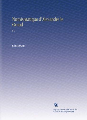 Numismatique d'Alexandre le Grand: V. 1 par Ludvig Müller