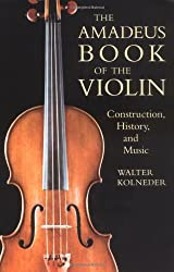 The Amadeus Book of the Violin: Construction, History, and Music