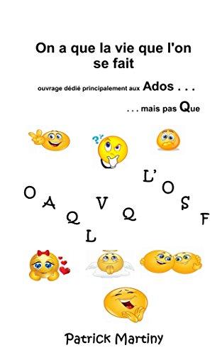 On que la vie que l'on se fait: ouvrage dédié principalement aux ados (French Edition)